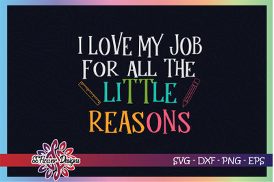 I love my job for all the little reasons svg, teacher svg, pencil svg