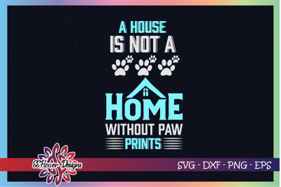 A house is not a home without paw prints svg, pawprint svg, pet svg