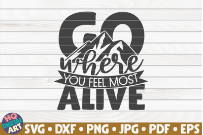 Go where you feel most alive SVG | Hiking quote