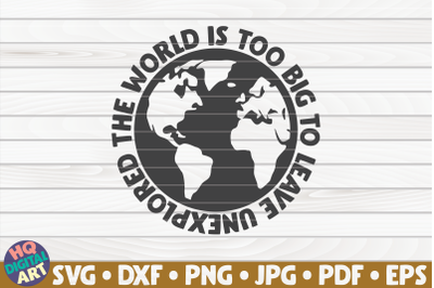 The world is too big to leave unexplored SVG | Travel quote