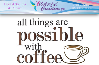 All Things Are Possible With Coffee Digital Stamp, Coffee , Coffee Mug