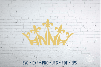 Anna Word Art in crown shape, Anna crown jpg, png, eps, svg, dxf