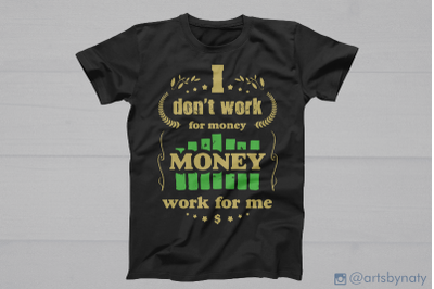 I don't work for money Money work for me. SVG quote.