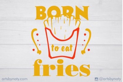 Born to eat fries. Funny food quote SVG illustration.