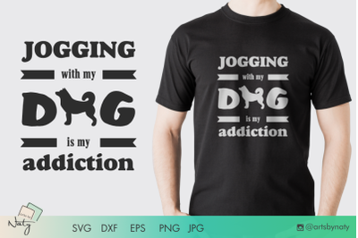 Jogging with my dog is my addiction. Cute SVG and sublimation file.