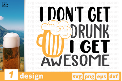 I don't get drunk I get awesome,Beer quote