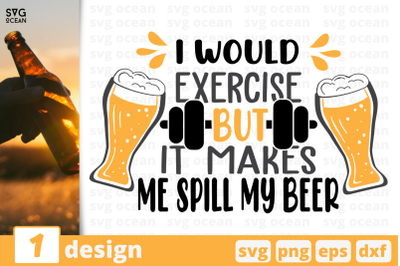 I would exercise But it makes Me spill my beer,Beer quote