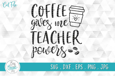 Coffee gives me teacher powers svg file