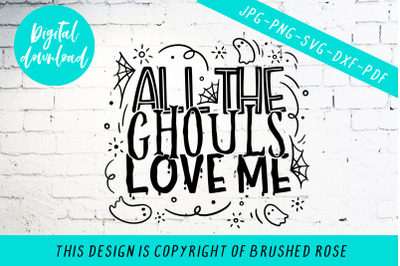 Halloween svg, all the ghouls love me, cut file