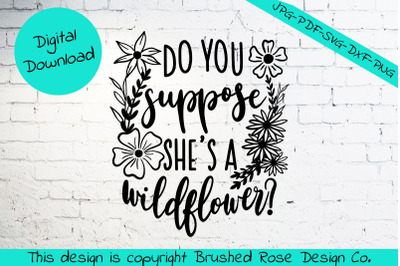do you suppose she's a wildflower svg cut file