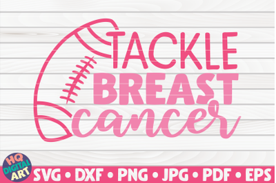 Tackle breast cancer SVG | Cancer Awareness Quote