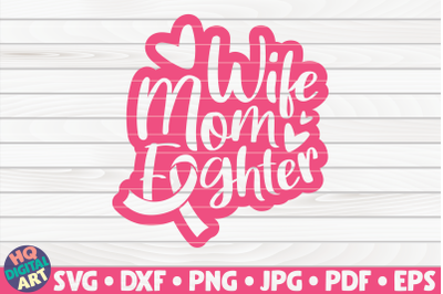 Wife Mom Fighter SVG | Cancer Awareness Quote
