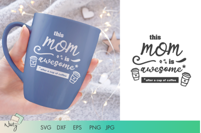 This mom is awesome after a cup of coffee. SVG quote.