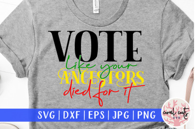 Vote like your ancestors died for it - US Election SVG EPS DXF PNG
