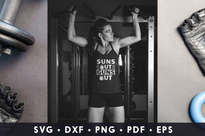 Suns Out Guns Out, Workout SVG, Workout SVG, DXF, EPS, PNG