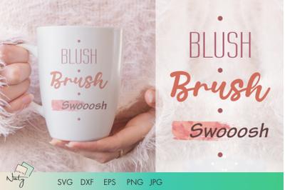 Blush Brush Swooosh makeup quote.