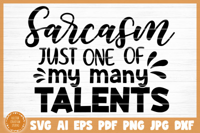 Sarcasm One Of My Many Talents Funny SVG Cut File