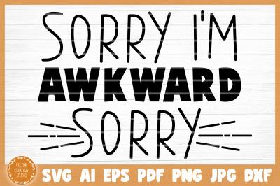 Sorry I'm Awkward Sorry Sarcasm Funny SVG Cut File