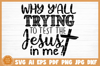 Why Y'all Trying To Test The Jesus In Me Sarcasm Funny SVG Cut File