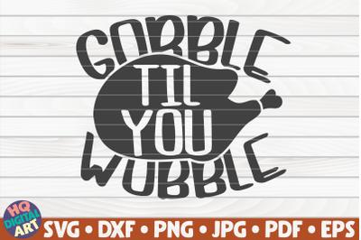Gobble til you wobble SVG | Thanksgiving Quote