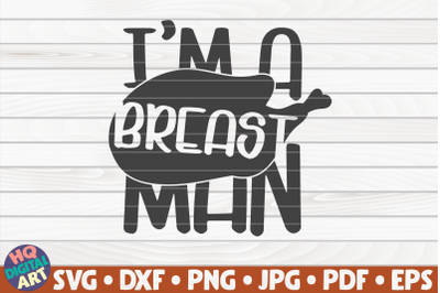 I'm a breast man SVG   Thanksgiving Quote