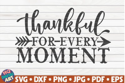 Thankful for every moment SVG   Thanksgiving Quote