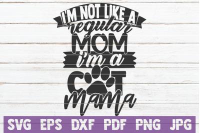 I'm Not Like a Regular Mom I'm A Cat Mama SVG Cut File