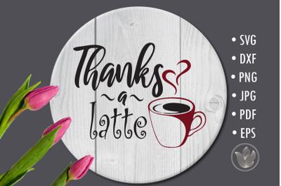 Thanks a latte, Svg cut file, Lettering design