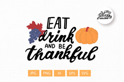 Eat, drink and be thankful svg Thanksgiving svg t-shirt print, sublima