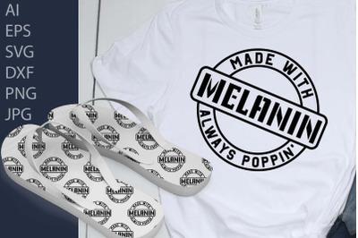Made with melanin always poppin' , melanin sayings, melanin