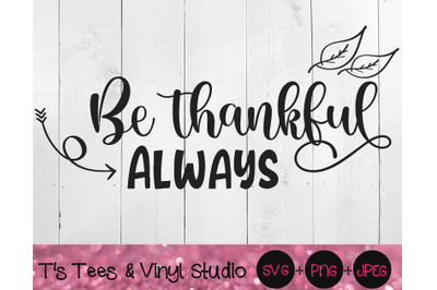 Be Thankful Always Svg, Thanksgiving, Give Thanks, Thankful, Grateful, Blessed Png, Family, Cut File, Digital Download, Holiday Svg