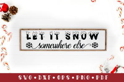 Let It Snow Somewhere Else, Christmas Sign SVG Cut File