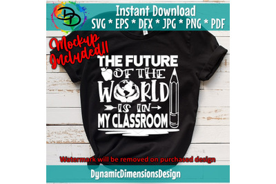 The Future of the World Is in My Classroom SVG, School Cut File, Teach