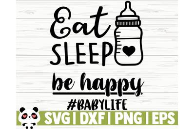 Eat Sleep Be Happy #BabyLife
