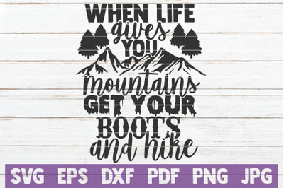 When Life Gives You Mountains Get Your Boots And Hike SVG Cut File
