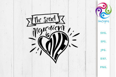 The Secret Ingredient Is Love Svg Quote