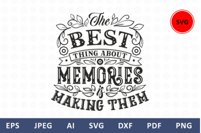 The best thing about memories is making them svg Family Quote