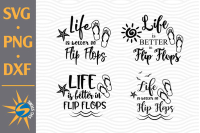 Life is Better in Flip Flops SVG, PNG, DXF Digital Files Include