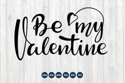 Be My Valentine SVG. Valentines Day SVG Cut File.