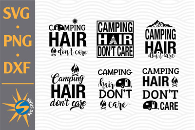 Camping Hair Don't Care SVG, PNG, DXF Digital Files Include