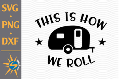 This Is How We Roll SVG, PNG, DXF Digital Files Include