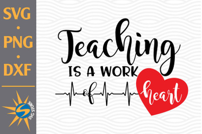 Teaching is Work of Heart SVG, PNG, DXF Digital Files Include