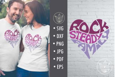 Rock steady family, svg cut file, lettering in heart shape