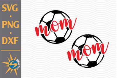 Mom Soccer SVG, PNG, DXF Digital Files Include