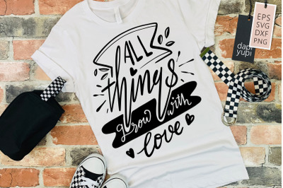 All Things Grow With Love Garden Lettering Quotes Quotes