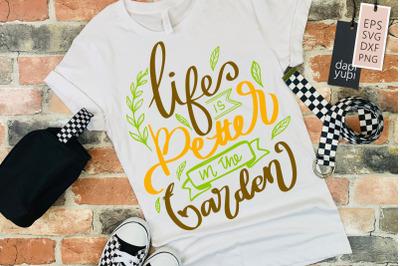Life Is Better In The Garden