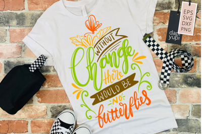 Without Change There Would Be No Butterflies Lettering Quote