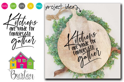 Kitchens are Made for Families to Gather Kitchen SVG File