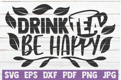 Drink Tea Be Happy SVG Cut File