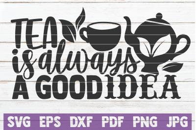 Tea Is Always A Good Idea SVG Cut File